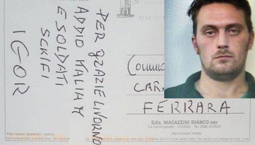 """Igor il Russo manda una cartolina: """"Addio Italia: soldati sckifi"""""""