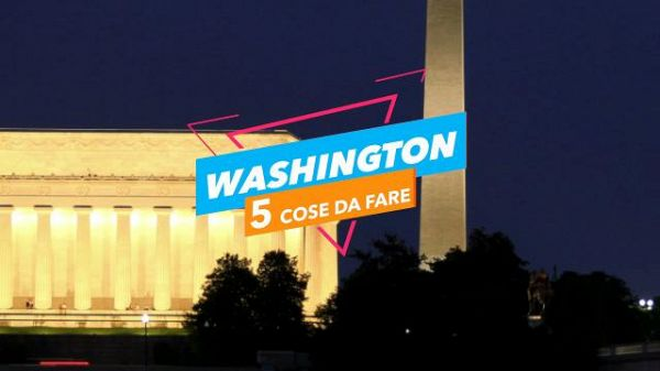 5 cose da fare a: Washington